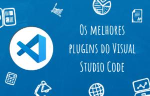 Listas com as melhores extensões que existem no Visual Studio Code
